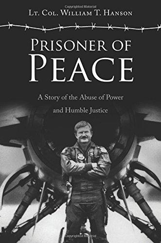 Prisoner of Peace: Lt. Col. William T. Hanson, .