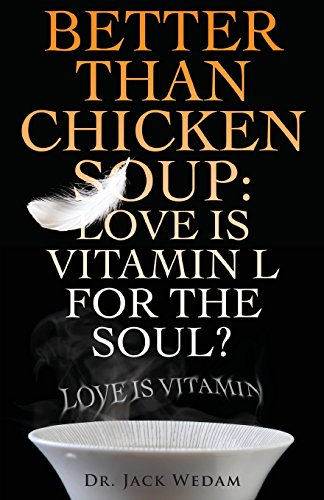9781625100597: Better Than Chicken Soup:  Love is Vitamin L for the Soul