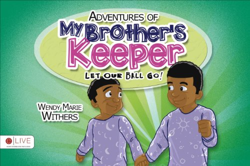 Adventures of My Brother's Keeper: Let Our Ball Go!: Withers, Wendy Marie