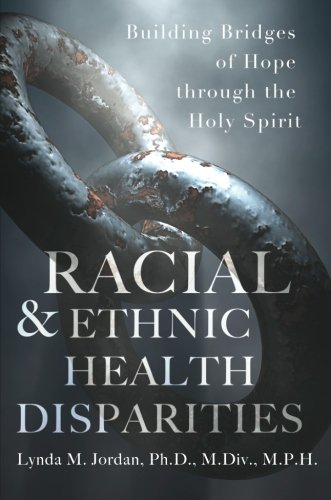 9781625102355: Racial & Ethnic Health Disparities: Building Bridges of Hope through the Holy Spirit