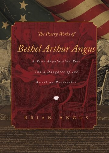 The Poetry Works of Bethel Arthur Angus: A True Appalachian Poet and a Daughter of the American ...