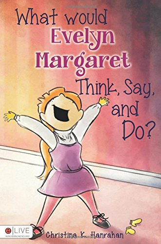 9781625103895: What would Evelyn Margaret Think, Say, and Do?