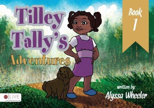 Tilley Tally's Adventures: Book One: Wheeler, Alyssa