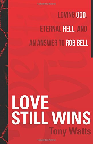 9781625105158: Love Still Wins: Loving God, Eternal Hell, and an Answer to Rob Bell