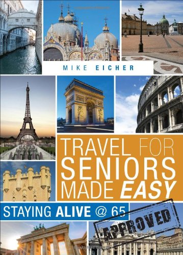 9781625105196: Travel for Seniors Made Easy: Staying Alive @ 65