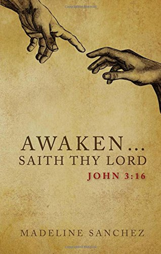Awaken...Saith Thy Lord, John 3:16: He Will Save You: Sanchez, Madeline