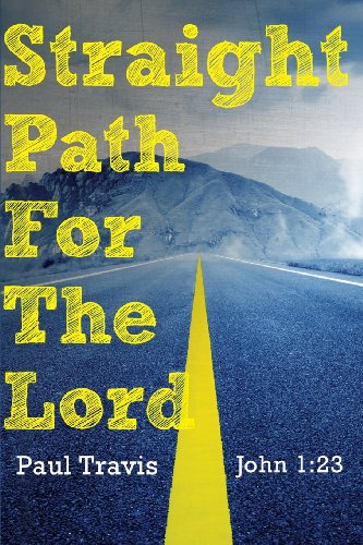 Straight Path For The Lord (1625109946) by Paul Travis