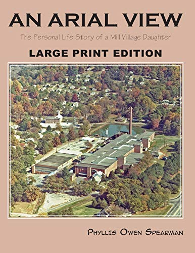 An Arial View: The Personal Life Story of a Mill Village Daughter (Large Type Edition): Phyllis ...