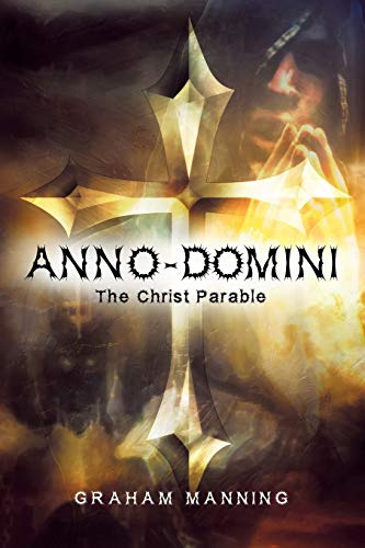 Anno-Domini: The Christ Parable: Graham Manning