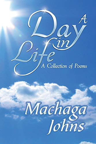 A Day in Life: A Collection of Poems: Machaga Johns