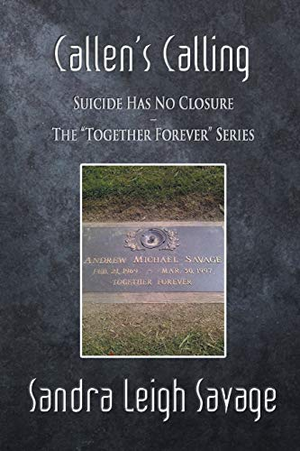 Callens Calling: Suicide Has No Closure - The Together Forever Series: Sandra Leigh Savage