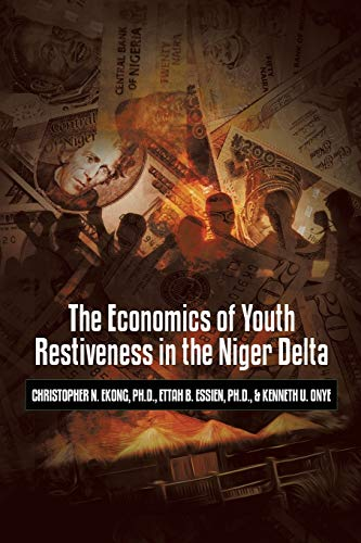 The Economics of Youth Restiveness in the Niger Delta: Ph. D. Christopher N. Ekong