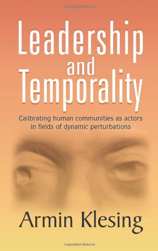 9781625165794: Leadership and Temporality: Calibrating Human Communities as Actors in Fields of Dynamic Perturbations