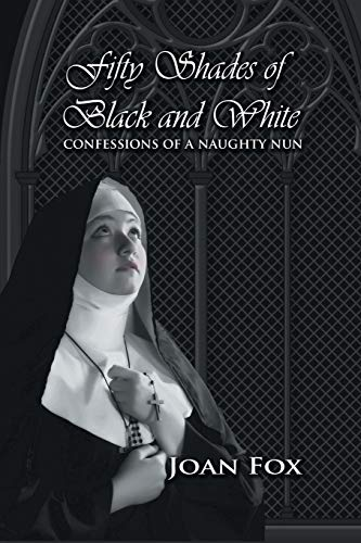 9781625166159: Fifty Shades of Black and White: Confessions of a Naughty Nun