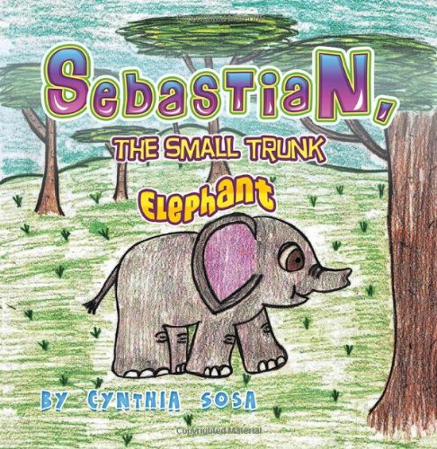 9781625166227: Sebastian, the Small Trunk Elephant