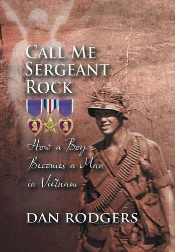 9781625168429: Call Me Sergeant Rock: How a Boy Becomes a Man in Vietnam