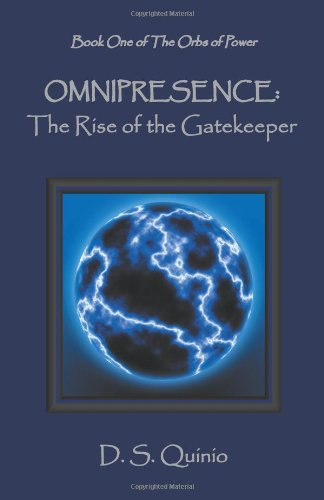 9781625169013: Omnipresence: The Rise of the Gatekeeper - Book One of the Orbs of Power