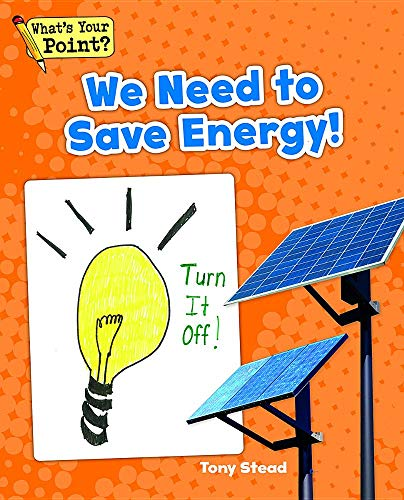We Need to Save Energy! (What's Your Point? Reading and Writing Opinions): Stead, Tony