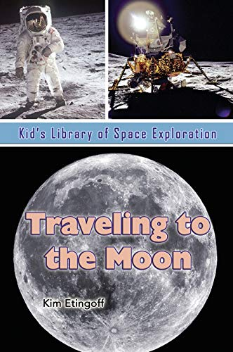 Traveling to the Moon (Kid's Library of Space Exploration): Etingoff, Kim