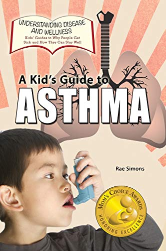 A Kid's Guide to Asthma (Understanding Disease and Wellness): Rae Simons