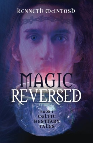 9781625242402: Magic Reversed: Book I of the Celtic Bestiary Tales