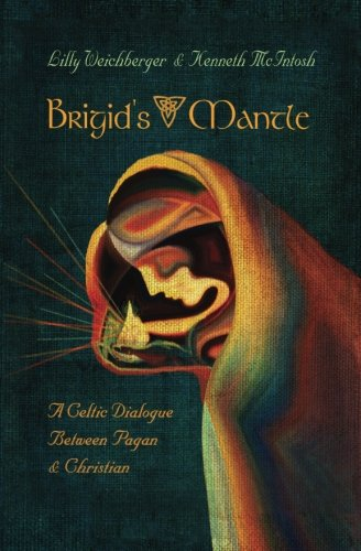 Brigid's Mantle: A Celtic Dialogue Between Pagan and Christian: Kenneth McIntosh; Lilly ...