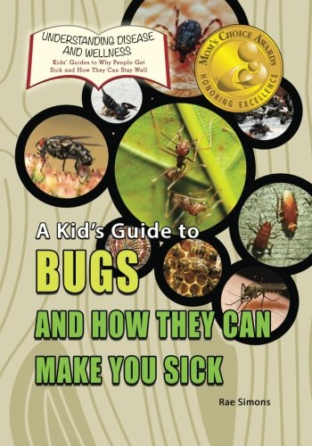 9781625244192: A Kid's Guide to Bugs and How They Can Make You Sick (Understanding Disease and Wellness: Kids' Guides to Why People Get Sick and How They Can Stay Well) (Volume 13)
