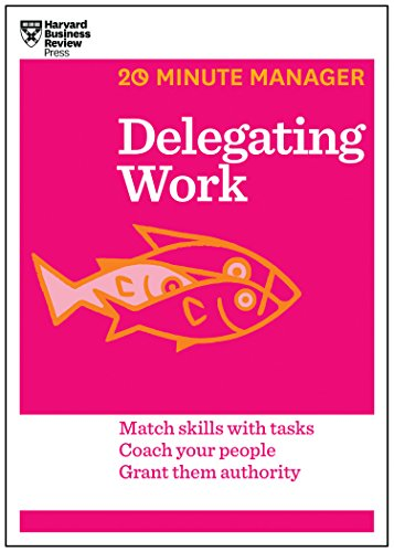 9781625272232: Delegating Work (HBR 20-Minute Manager Series): Match Skills with Tasks, Develop Your People, Overcome Barriers