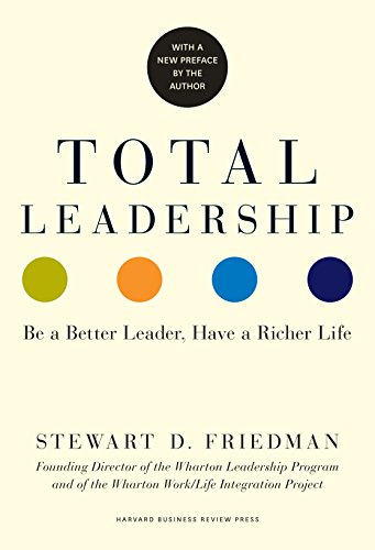 9781625274380: Total Leadership: Be a Better Leader, Have a Richer Life. With a New Preface by the Author
