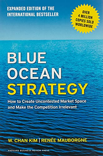 9781625274496: Blue Ocean Strategy, Expanded Edition: How to Create Uncontested Market Space and Make the Competition Irrelevant