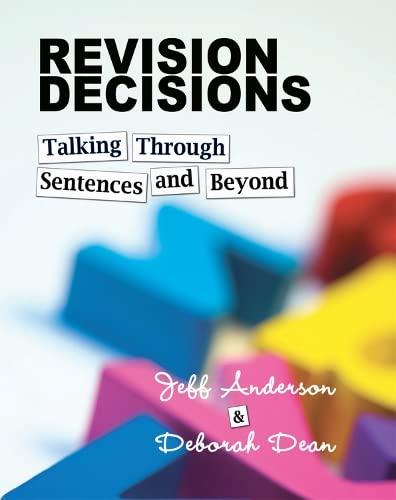 Revision Decisions: Talking Through Sentences and Beyond: Anderson, Jeff; Dean, Deborah