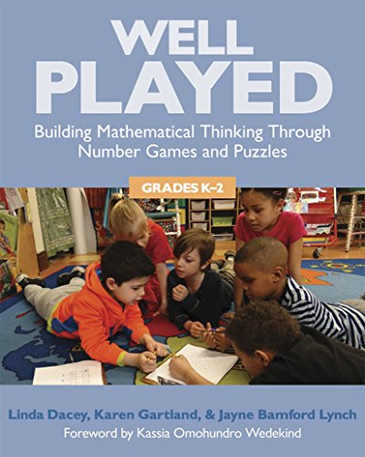 Well Played, K-2: Building Mathematical Thinking Through: Dacey, Linda, Gartland,
