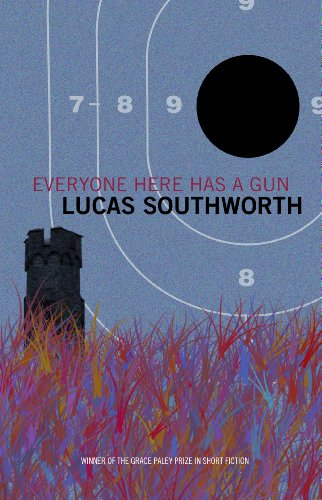Everyone Here Has a Gun: Stories (Grace Paley Prize in Short Fiction): Southworth, Lucas