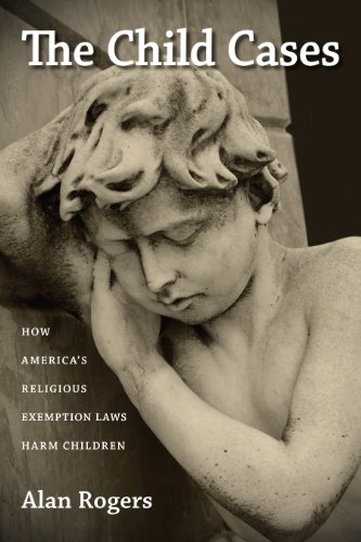 9781625340719: The Child Cases: How America's Religious Exemption Laws Harm Children