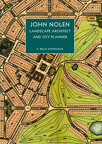 John Nolen, Landscape Architect and City Planner: R. Bruce Stephenson