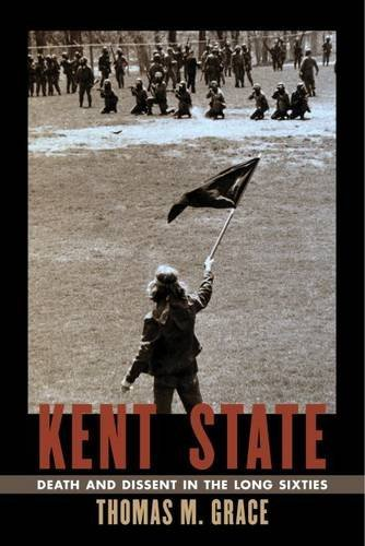 Kent State: Death and Dissent in the Long Sixties (Hardback): Thomas M. Grace