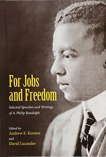 For Jobs and Freedom: Selected Speeches and Writings of A. Philip Randolph (Hardback): Randolph, A....