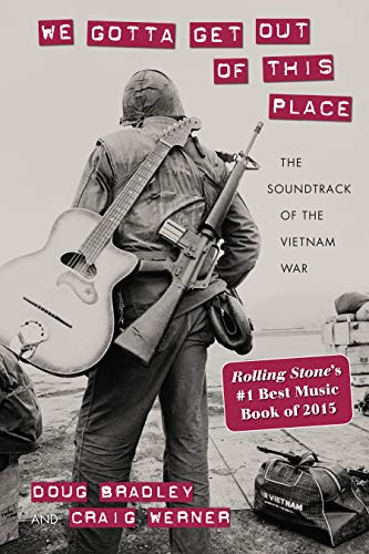 We Gotta Get Out of This Place: The Soundtrack of the Vietnam War (Culture, Politics, and the Cold ...