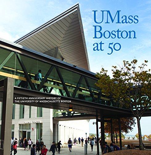 UMass Boston at 50: A Fiftieth Anniversary History of the University of Massachusetts Boston (...