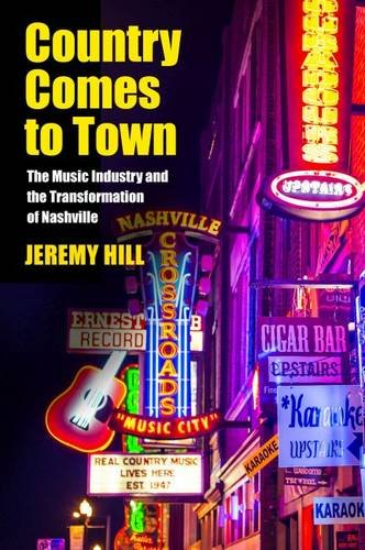 Country Comes to Town: The Music Industry and the Transformation of Nashville (Hardback): Jeremy ...