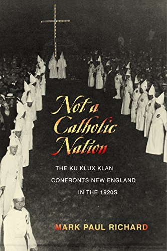 Not a Catholic Nation: The Ku Klux Klan Confronts New England in the 1920s (Paperback): Mark Paul ...