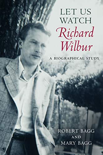 9781625342232: Let Us Watch Richard Wilbur: A Biographical Study