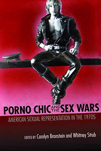 Porno Chic and the Sex Wars: American Sexual Representation in the 1970s: Carolyn Bronstein