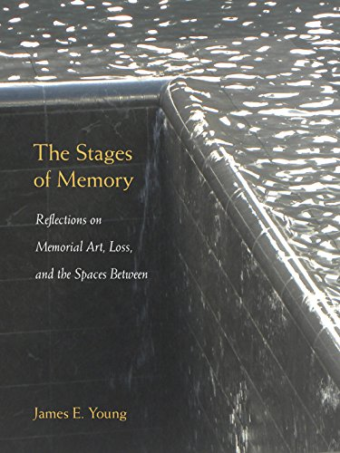 The Stages of Memory: Reflections on Memorial Art, Loss, and the Spaces Between (Hardcover): James ...