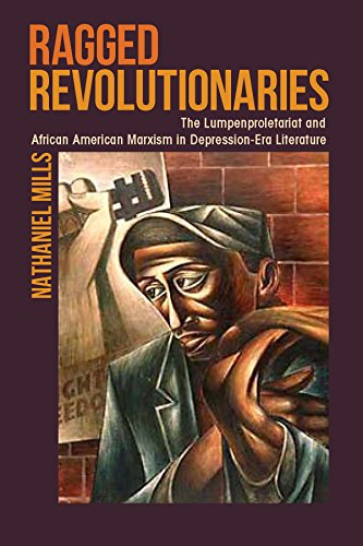 Ragged Revolutionaries: The Lumpenproletariat and African American Marxism in Depression-Era ...