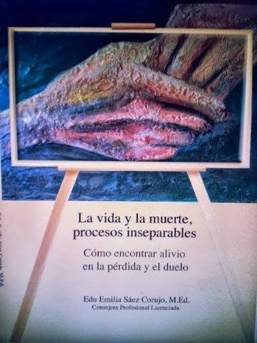 9781625370266: La Vida y La Muerte, Procesos Inseparables: Cómo Encontrar Alivio En La Pérdida Y El Duelo
