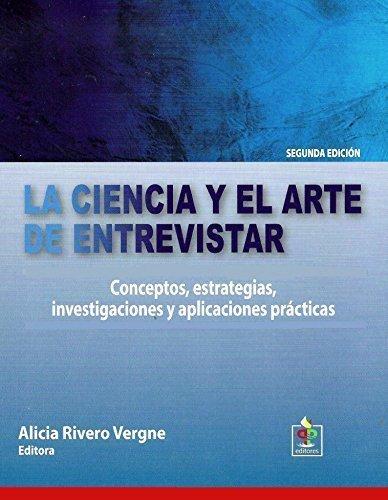 9781625370426: La Ciencia Y El Arte De Entrevistar: Conceptos, Estrategias, Investigaciones Y Aplicaciones Practicas