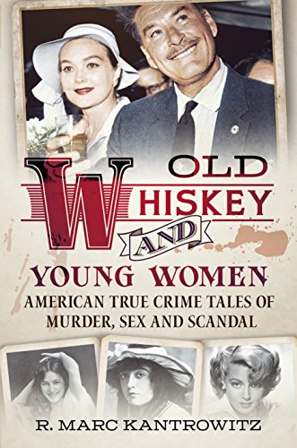 9781625451088: Old Whiskey and Young Women: American True Crime: Tales of Murder, Sex and Scandal