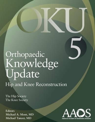 Orthopaedic Knowledge Update: Hip and Knee Reconstruction 5 (Orthopedic Knowledge Update): American...