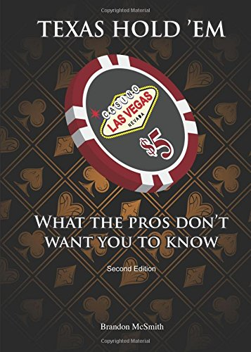 Texas Hold' Em, Second Edition: What the Pros Don't Want You to Know: McSmith, Brandon